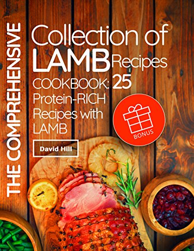 The comprehensive collection of lamb recipes. Cookbook: 25 protein-rich recipes with lamb. by [Hill, David]