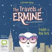 Trouble in New York: The Travels of Ermine (Who Is Very Determined), Book 1 | Jennifer Gray