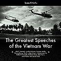 The Greatest Speeches of the Vietnam War Speech by  SpeechWorks Narrated by Lyndon B. Johnson, Jane Fonda, Richard Nixon, Norman Mailer, John Kerry, Martin Luther King Jr.