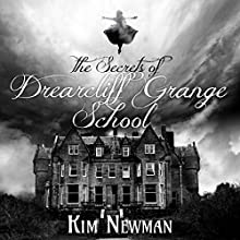 The Secrets of the Drearcliff Grange School Audiobook by Kim Newman Narrated by Joan Walker