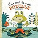 Pas tout de suite, Bouille | Livre audio Auteur(s) : Muriel Zürcher, Gwen Keraval Narrateur(s) : Marion Aubert