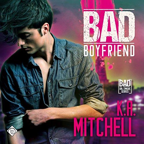 Bad Boyfriend: Bad in Baltimore Series, Book 2