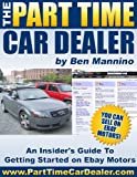 The Part Time Car Dealer : An Insider's Guide To Selling on Ebay Motors