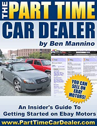 the part time car dealer an insider 39 s guide to selling on ebay motors ebook ben. Black Bedroom Furniture Sets. Home Design Ideas