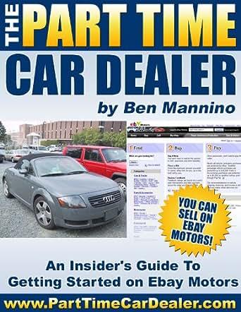 the part time car dealer an insider 39 s guide to selling on ebay motors ebook ben. Black Bedroom Furniture Sets. Home Design Ideas