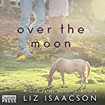 Over the Moon: Gold Valley Romance, Book 5 | Liz Isaacson