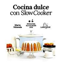 Cocina dulce con Slow Cooker (Larousse - Libros Ilustrados/ Prácticos - Gastronomía)