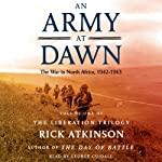 An Army at Dawn: The War in North Africa (1942-1943): The Liberation Trilogy, Volume 1 | Rick Atkinson