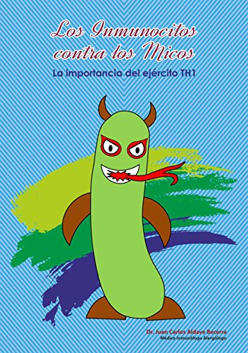 Descargar Libro Los Inmunocitos Contra Los Micos: La Importancia Del Ejército Th1 Juan Carlos Aldave