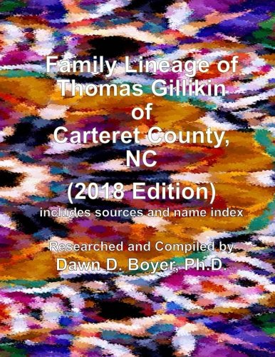 Family Lineage of Thomas Gillikin of Carteret County, NC: 2018 Edition; includes source notes and name index (Genealogy, Family History, Family Surnames, Family Lineage, Genealogy Research) PDF