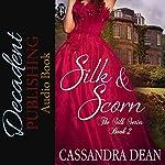 Silk and Scorn: The Silk Series Book 2 | Cassandra Dean