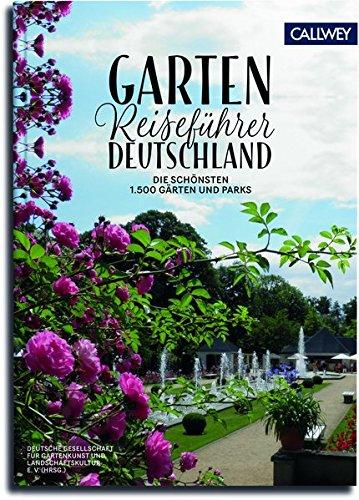 Gartenreiseführer Deutschland: Die 1.500 schönsten Gärten und Parks