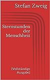 Sternstunden der Menschheit (Vollständige Ausgabe)