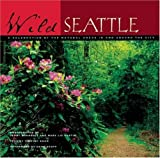 img - for Wild Seattle: A Celebration of the Natural Areas In and Around the City by Terry Donnelly (2004-09-29) book / textbook / text book