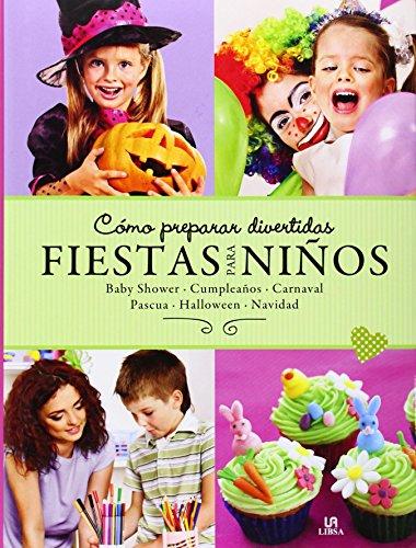 Cómo Preparar Divertidas Fiestas para Niños: Baby Shower, Cumpleaños, Carnaval, Pascua, Halloween y Navidad (Spanish Edition)]()