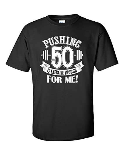Amazon Pushing 50 Is Exercise Enough For Me Funny 50th Birthday Gift T Shirt Men Clothing