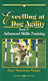 Excelling at Dog Agility: Book 3 : Advanced Skills Training (Updated Second Edition)
