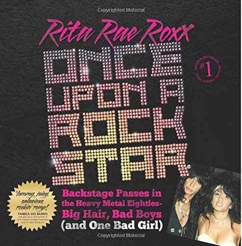 Once Upon a Rock Star: Backstage Passes in the Heavy Metal Eighties -- Big Hair, Bad Boys, (and One Bad Girl) (Volume 1)