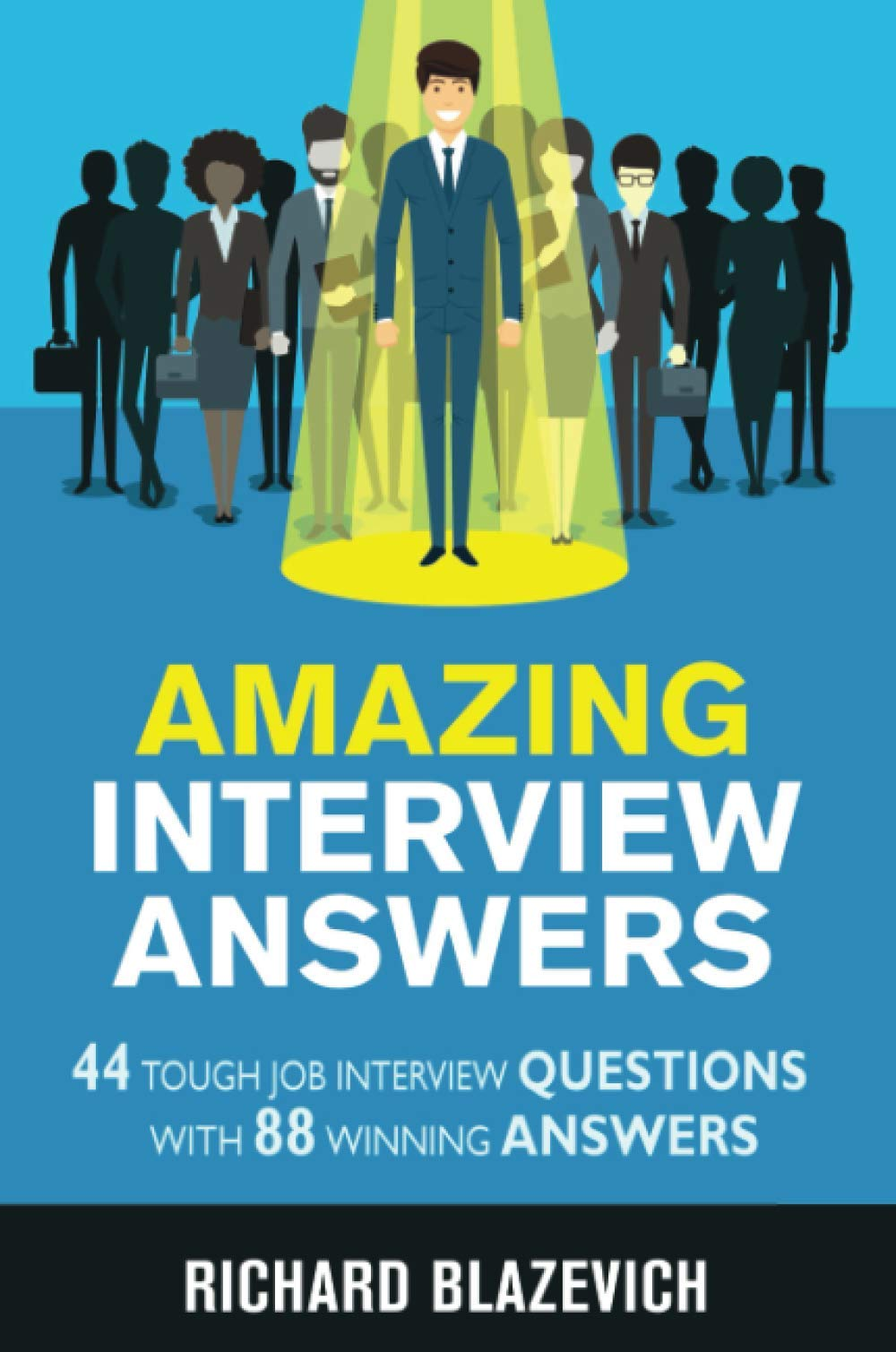 Image for Amazing Interview Answers: 44 Tough Job Interview Questions with 88 Winning Answers