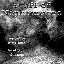 Stuff of Nightmares: 5 Short Stories to Help You Sleep Audiobook by Kim O'Shea Narrated by Jiji Gimmers