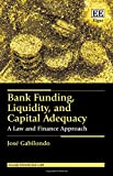 Bank Funding, Liquidity, and Capital Adequacy: A Law and Finance Approach (Elgar Financial Law series)