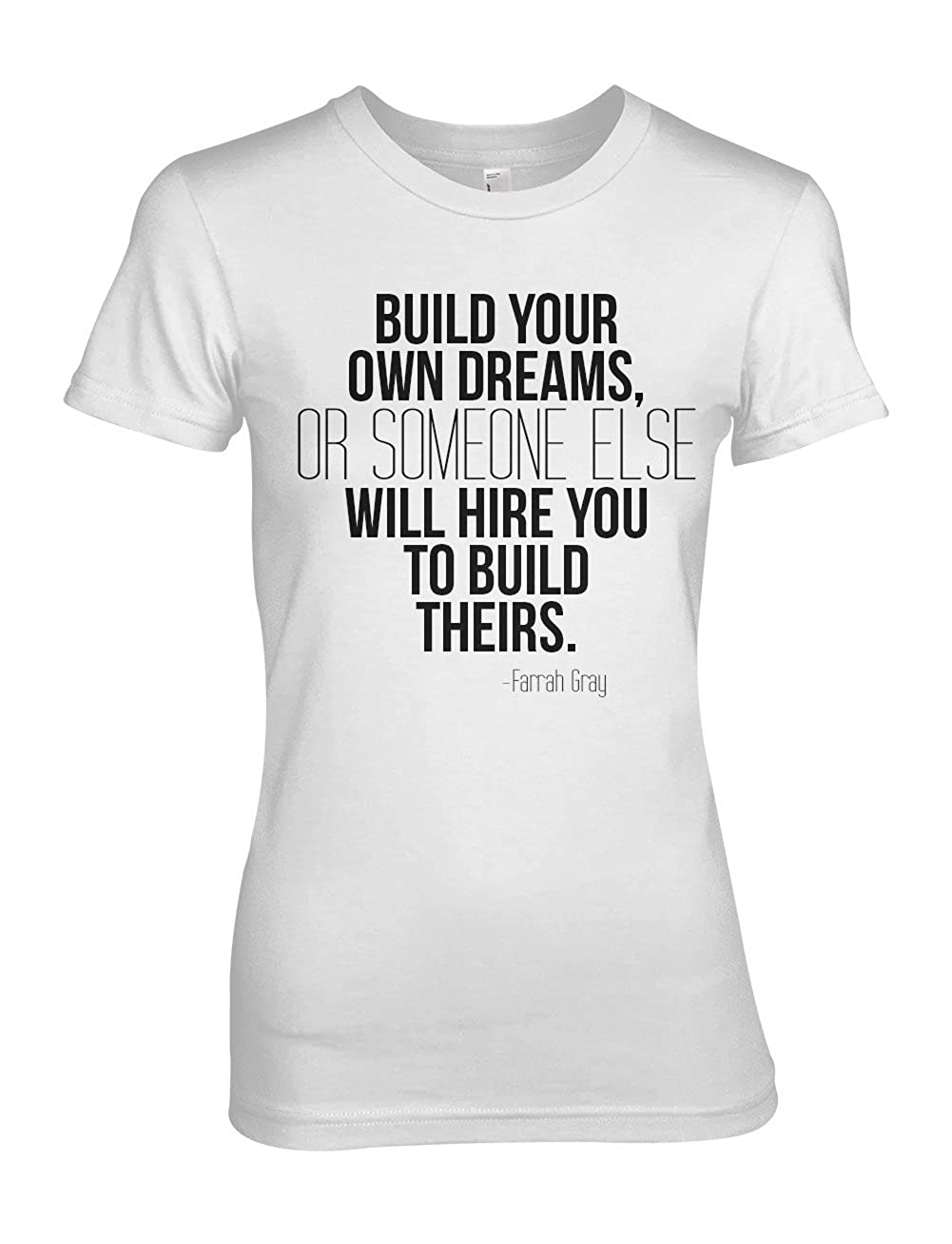 cafb7b86 Amazon.com: Build Your Own Dreams Motivational Quote Text Women's T-Shirt:  Clothing
