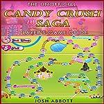 The Ultimate Candy Crush Saga Player's Game Guide   Josh Abbott