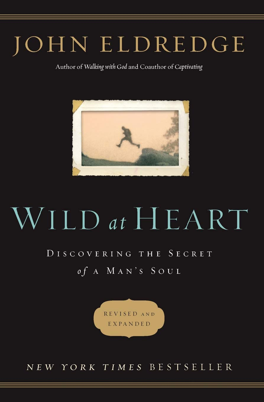 Wild at Heart Revised and Updated: Discovering the Secret of a Man's Soul:  John Eldredge: 9781400200399: Amazon.com: Books