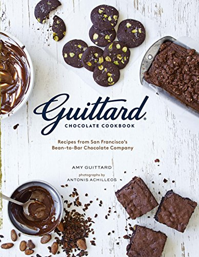 Guittard Chocolate Cookbook: Decadent Recipes from San Francisco's Premium Bean-to-Bar Chocolate Company ()