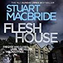 Flesh House: Logan McRae, Book 4 Audiobook by Stuart MacBride Narrated by Steve Worsley