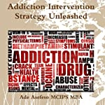 Addiction Intervention Strategy Unleashed | Ade Asefeso