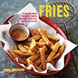 img - for Fries: 30 delicious recipes for classic, crumbed and topped potato and veggie fries plus dips book / textbook / text book