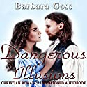 Dangerous Illusions: Hearts of Hays, Book 1 Audiobook by Barbara Goss Narrated by Kandi Peppers