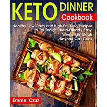 Keto Dinner Cookbook: Healthy, Low Carb and High-Fat Keto Recipes to Try Tonight. Keto-Friendly Easy Weeknight Meals Anyone Can Cook