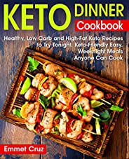 Keto Dinner Cookbook: Healthy, Low Carb and High-Fat Keto Recipes to Try Tonight. Keto-Friendly Easy Weeknight