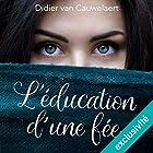 L'Éducation d'une fée   Livre audio Auteur(s) : Didier Van Cauwelaert Narrateur(s) : Didier Van Cauwelaert, Virginie Visconti