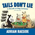 Tails Don't Lie: A Decade of Dog Cartoons (70 in Dog Years)
