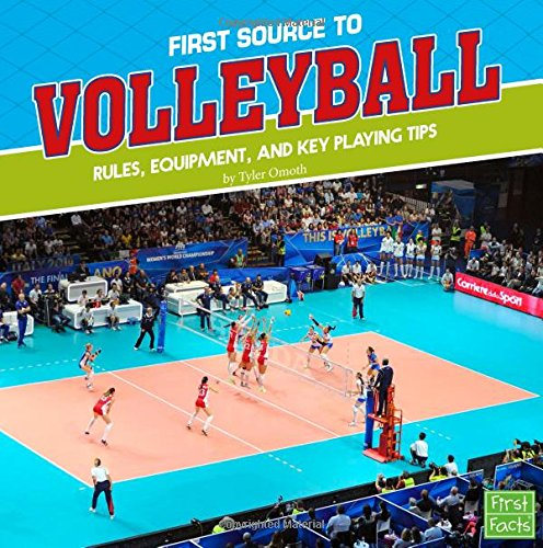 First Source to Volleyball: Rules, Equipment, and Key Playing Tips (First Sports Source)