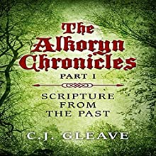 Scripture from the Past: The Alkoryn Chronicles, Book 1 Audiobook by C. J. Gleave Narrated by Tommie Grabiec