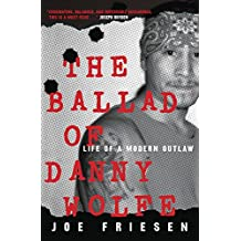 The Ballad of Danny Wolfe: Life of a Modern Outlaw
