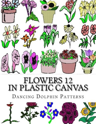 Read Online Flowers 12: in Plastic Canvas (Flowers in Plastic Canvas) (Volume 12) pdf epub