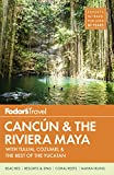 Fodor s Cancun and The Riviera Maya: with Tulum, Cozumel and the Best of the Yucatan (Full-color Travel Guide)