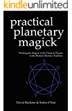 Practical Planetary Magick: Working the Magick of the Classical Planets in the Western Esoteric Tradition (English Edition)