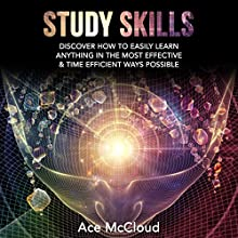 Study Skills: Discover How to Easily Learn Anything in the Most Effective & Time Efficient Ways Possible  Audiobook by Study Guide, Ace McCloud Narrated by Joshua Mackey