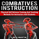 Combatives Instruction: Physical Self Defense Training and Teaching Methods for Instructors and Students Audiobook by Neal Martin Narrated by Paul Holbrook
