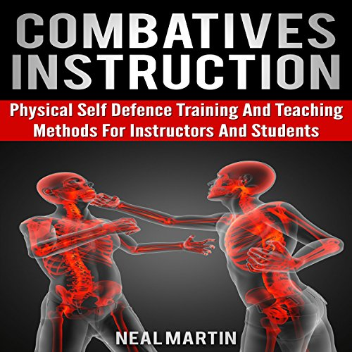 Combatives Instruction: Physical Self Defense Training and Teaching Methods for Instructors and Students