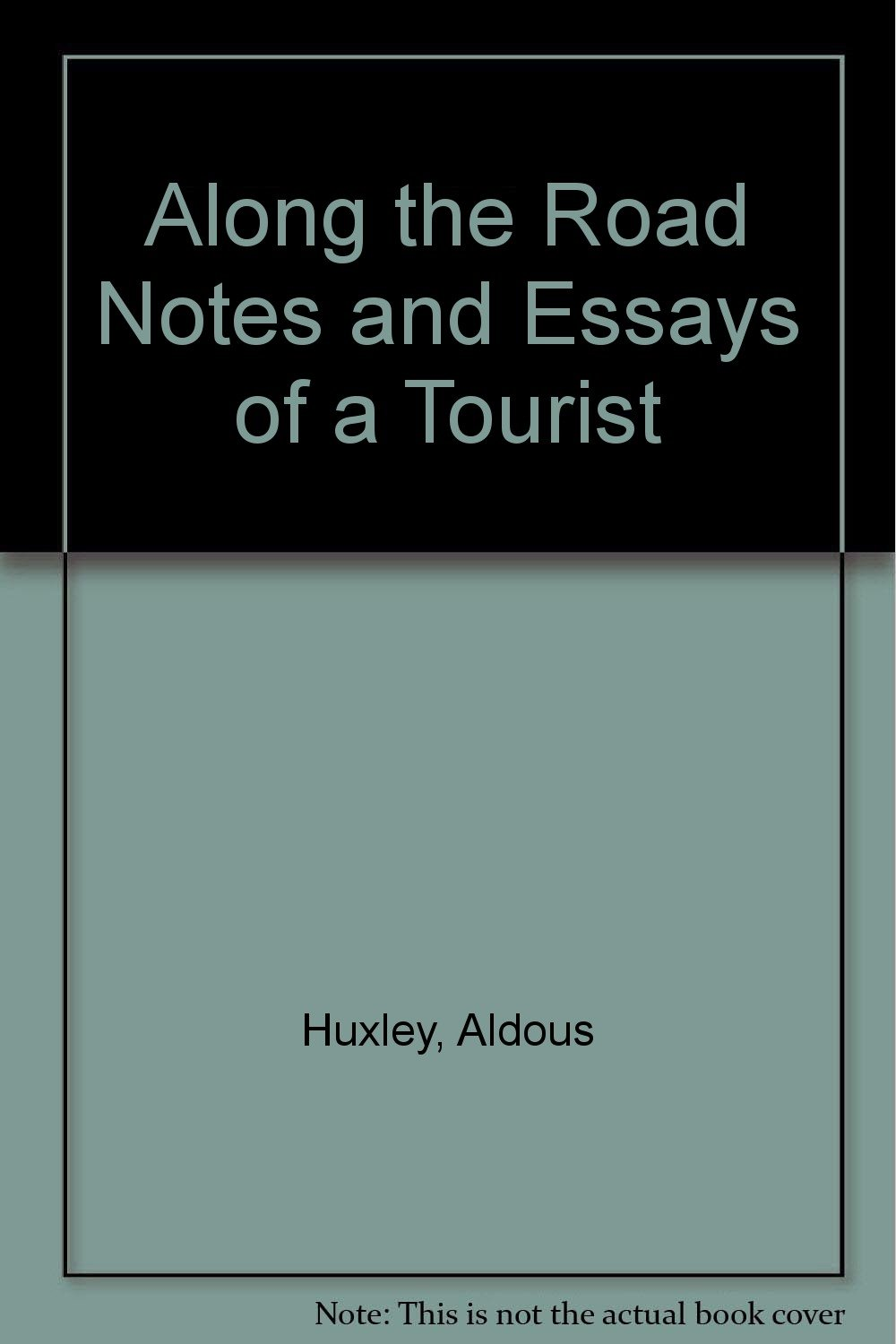 along the road notes and essays of a tourist essay index reprint along the road notes and essays of a tourist essay index reprint series aldous huxley 9780836922295 com books
