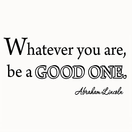 Amazoncom Whatever You Are Be A Good One Wall Art Decal Abraham