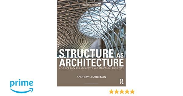 Structure as architecture a source book for architects and structure as architecture a source book for architects and structural engineers andrew charleson 9780415644594 amazon books fandeluxe Image collections