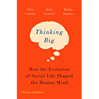 Thinking Big: How the Evolution of Social Life Shaped the Human Mind (English Edition)